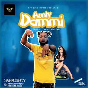 Sanmighty ( Tworldmusic) Aunty Dammi