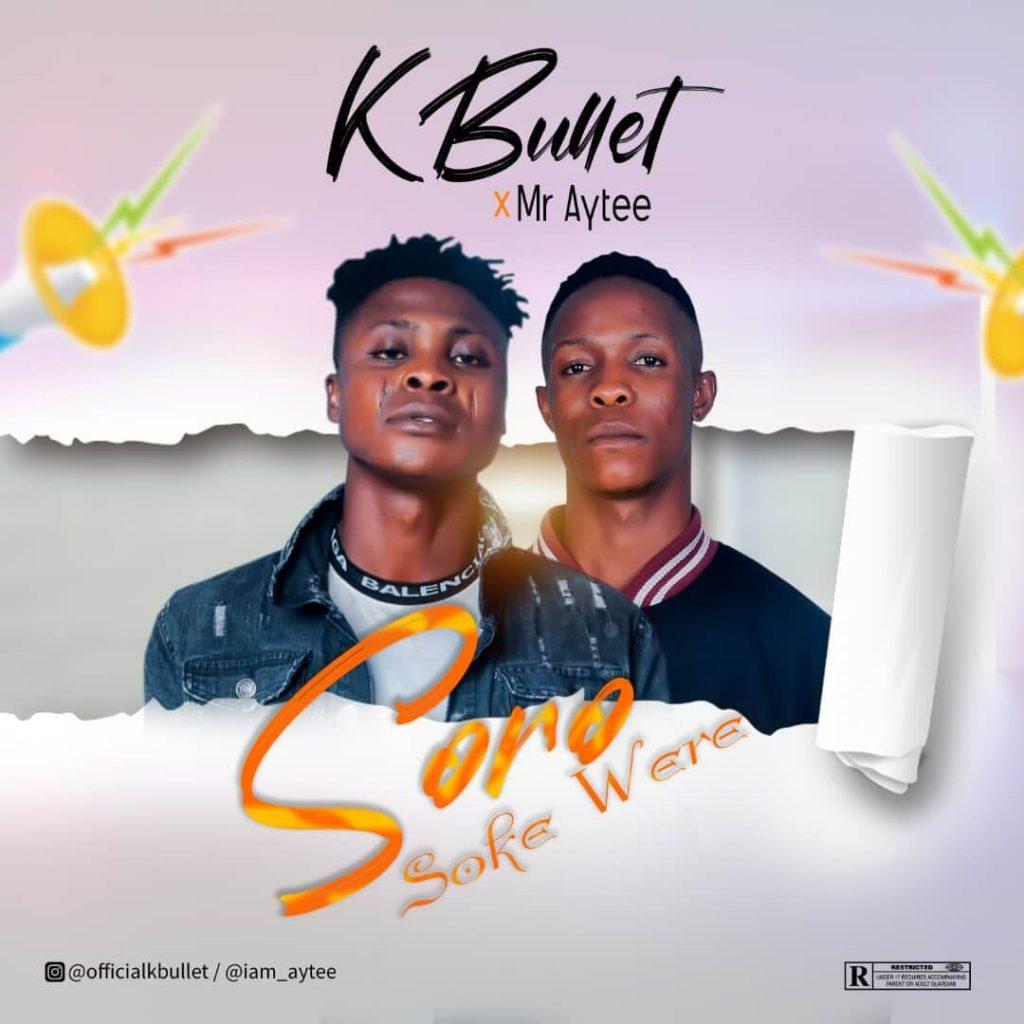 K Bullet ft. Mr aytee – Soro Soke Werey